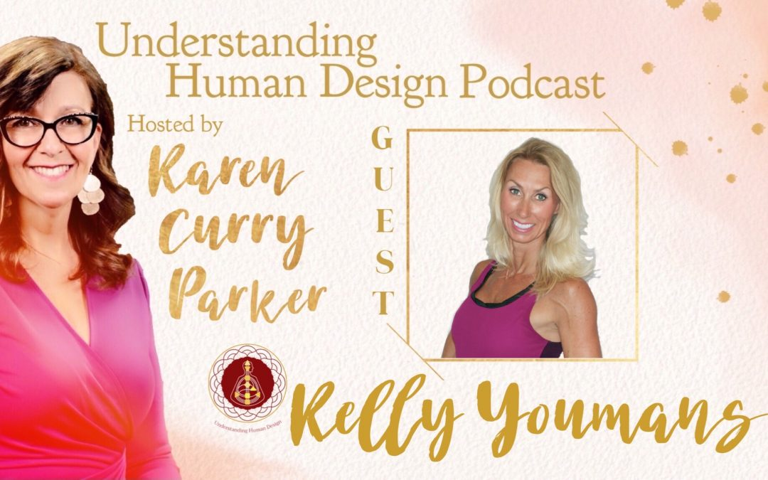 Understanding Human Design – Episode 10 with  Kelly Youmans