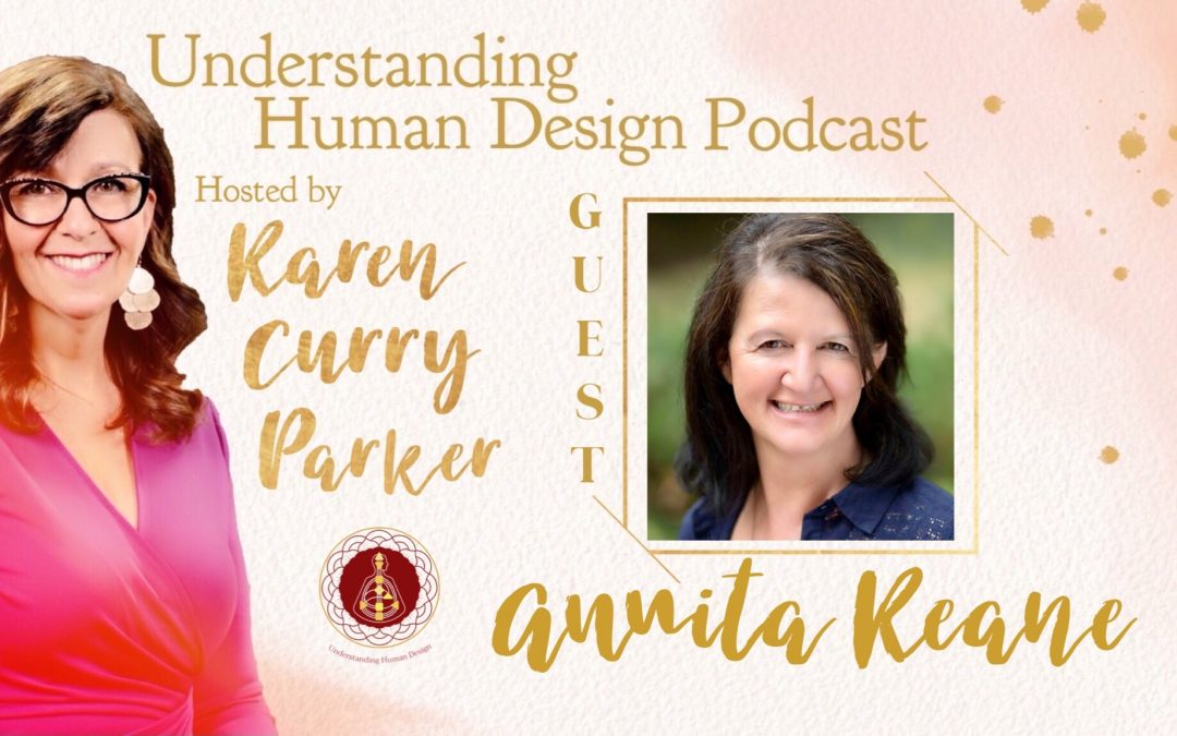 Understanding Human Design – Episode 15 with Annita Keane