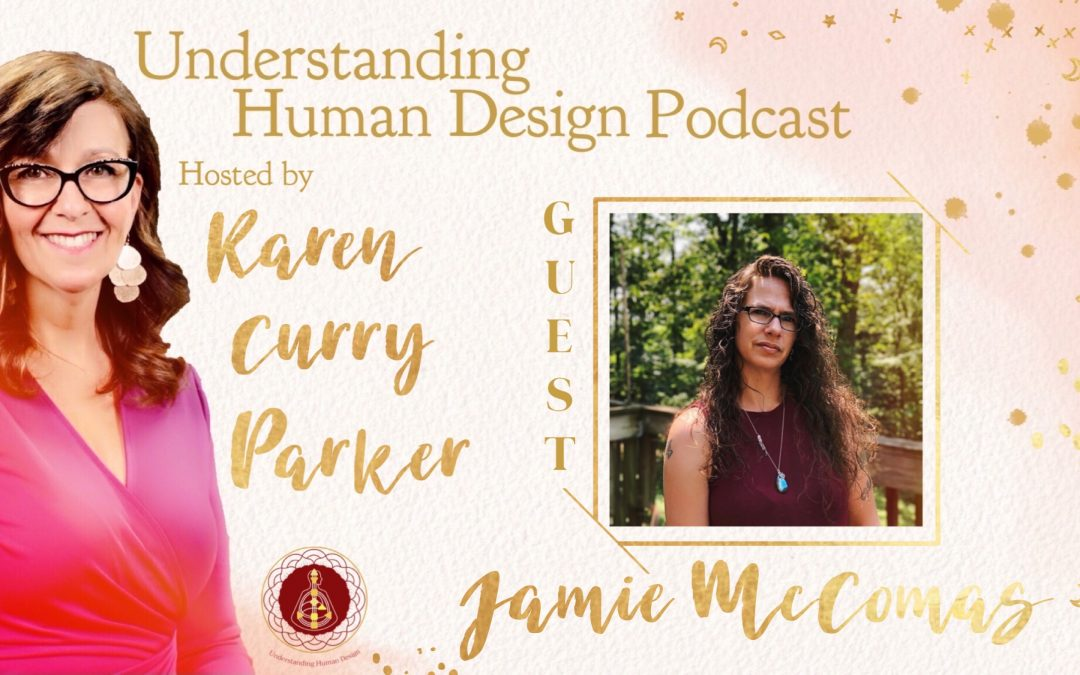Understanding Human Design – Episode 18 with Jamie McComas