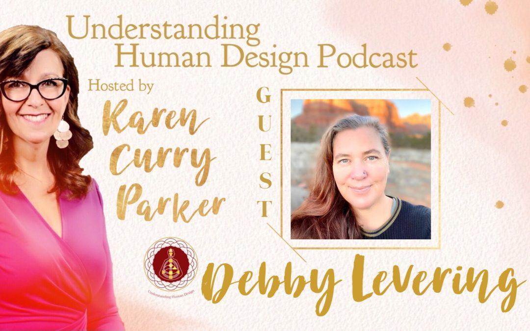 Understanding Human Design – Episode 25 with Debby Levering